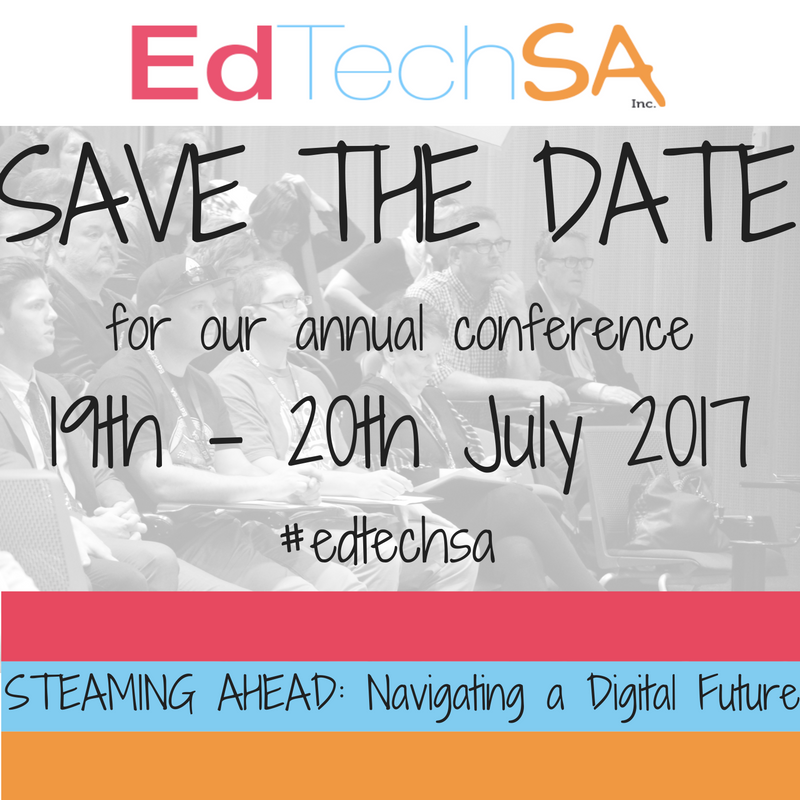 2017 EdTechSA 2017: STEAMING AHEAD: Navigating a Digital Future  - A Professional Learning Opportunity